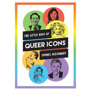 The little book of queer icons by Samuel Alexander