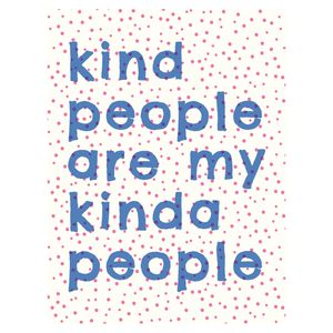 Kind people are my kinda people card