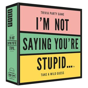 I'm not saying you're stupid party game