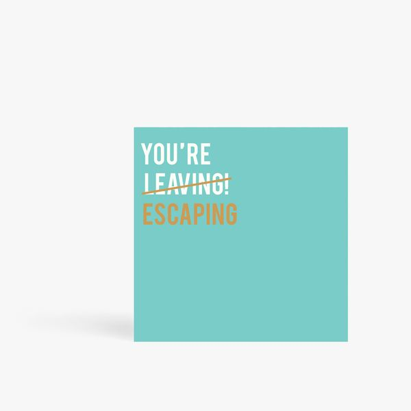 You're escaping leaving card