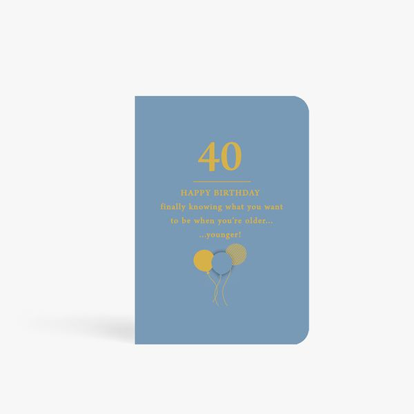 What You Want 40th Birthday Card
