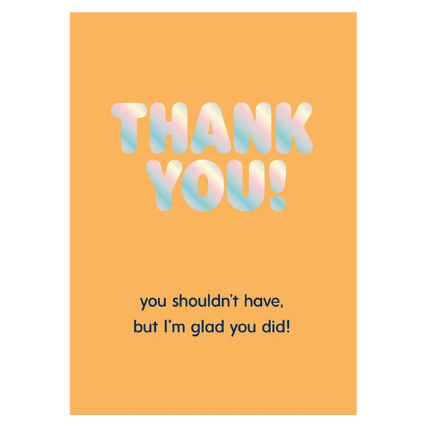 You shouldn't have thank you card